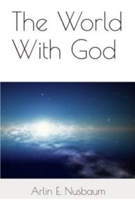 The World With God by Arlin Ewald Nusbaum