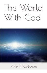 The World With God by Arlin Ewald Nusbaum
